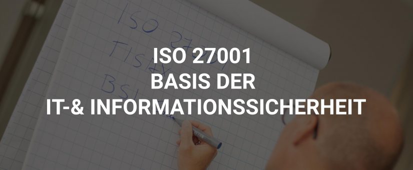 Die ISO 27001 als Basis der IT-& Informationssicherheit