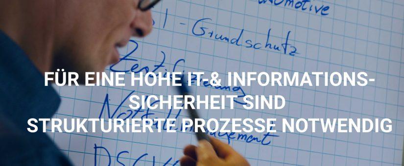 Für eine hohe IT-&Informationssicherheit sind strukturierte Prozesse notwendig.