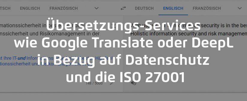 Übersetzungs-Services wie Google Translate oder DeepL in Bezug auf Datenschutz und die ISO 27001